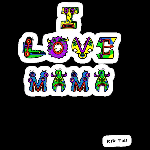 I Love Mama by KIDTIKI
