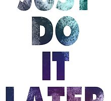 Just Do It Later by maniacreations