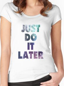 Just Do It Later Women's Fitted Scoop T-Shirt