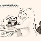I like cooking with wine by Panda And Polar Bear
