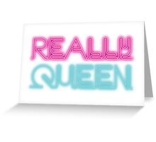 Really queen [Rupaul's Drag Race] Greeting Card