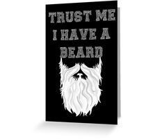 Trust me I have a Beard (white) Greeting Card