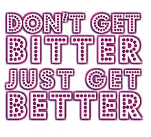 Don't get bitter... [Rupaul's Drag Race] Photographic Print