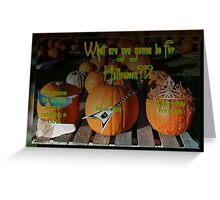 What are you gonna be for holloween?!? Greeting Card