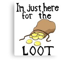 Here For the Loot Canvas Print