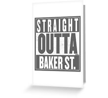 STRAIGHT OUTTA BAKER ST. Greeting Card