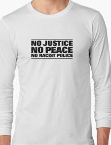 NO JUSTICE NO PEACE NO RACIST POLICE Long Sleeve T-Shirt