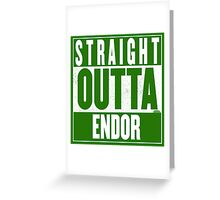 STRAIGHT OUTTA ENDOR Greeting Card