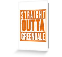 STRAIGHT OUTTA GREENDALE Greeting Card