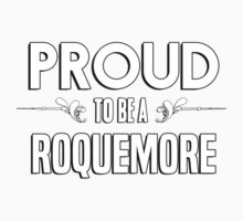 Proud to be a Roquemore. Show your pride if your last name or surname is Roquemore Kids Clothes
