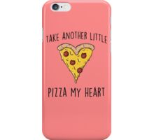 Take another little Pizza my heart iPhone Case/Skin