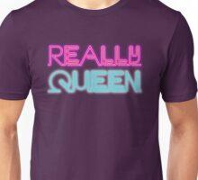 Really queen [Rupaul's Drag Race] Unisex T-Shirt
