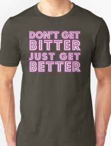 Don't get bitter... [Rupaul's Drag Race] T-Shirt