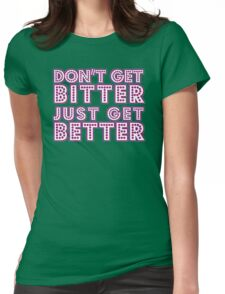 Don't get bitter... [Rupaul's Drag Race] Womens Fitted T-Shirt