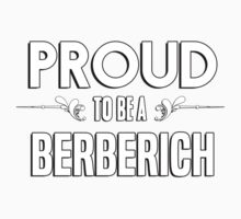 Proud to be a Berberich. Show your pride if your last name or surname is Berberich Kids Clothes
