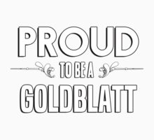 Proud to be a Goldblatt. Show your pride if your last name or surname is Goldblatt Kids Clothes