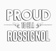 Proud to be a Rossignol. Show your pride if your last name or surname is Rossignol Kids Clothes