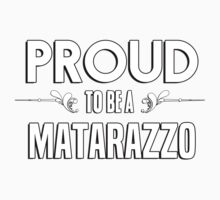 Proud to be a Matarazzo. Show your pride if your last name or surname is Matarazzo Kids Clothes
