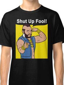 Mr T Shut Up Fool Classic T-Shirt