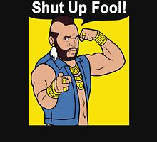 Mr T Shut Up Fool Unisex T-Shirt