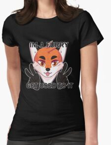 I'm a furry, get used to it Womens Fitted T-Shirt