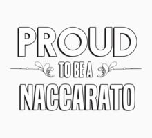 Proud to be a Naccarato. Show your pride if your last name or surname is Naccarato Kids Clothes