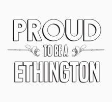 Proud to be a Ethington. Show your pride if your last name or surname is Ethington Kids Clothes