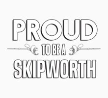 Proud to be a Skipworth. Show your pride if your last name or surname is Skipworth Kids Clothes