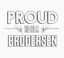 Proud to be a Brodersen. Show your pride if your last name or surname is Brodersen Kids Clothes