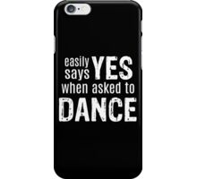 Easily Says YES when asked to DANCE (white) iPhone Case/Skin