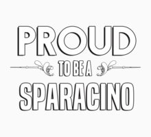 Proud to be a Sparacino. Show your pride if your last name or surname is Sparacino Kids Clothes