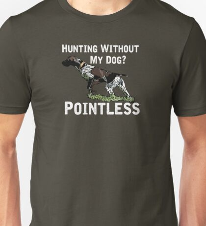 Hunting Without My Dog? Pointless (GSP, White Lettering) Unisex T-Shirt