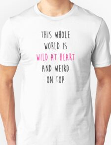 This whole world is wild at heart and weird on top T-Shirt