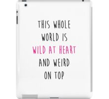 This whole world is wild at heart and weird on top iPad Case/Skin