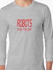 Robots Piss Me Off. Long Sleeve T-Shirt