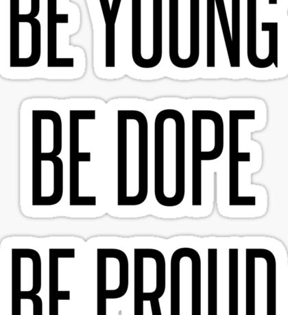 Be Young Be Dope Be Proud Sticker