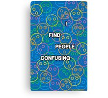 I Find People Confusing Canvas Print