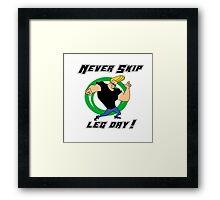 never skip leg day Framed Print
