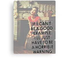 Retro Style If I Can't Be A Good Example, I'll Just Have To Be A Horrible Warning Canvas Print