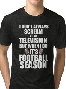 IT'S FOOTBALL SEASON Tri-blend T-Shirt