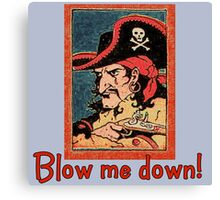 Pirate Talk Blow me Down Canvas Print