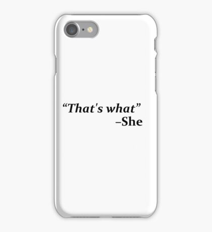"""""""That's What,"""" she said iPhone Case/Skin"""