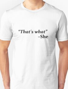 """That's What,"" she said T-Shirt"