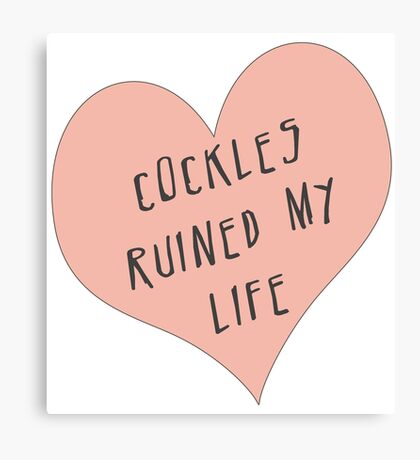 Cockles ruined my life Canvas Print
