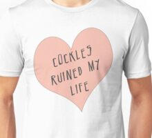 Cockles ruined my life Unisex T-Shirt