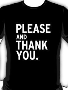Please & Thank You  T-Shirt