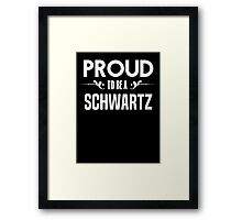 Proud to be a Schwartz. Show your pride if your last name or surname is Schwartz Framed Print