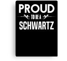 Proud to be a Schwartz. Show your pride if your last name or surname is Schwartz Canvas Print