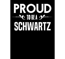 Proud to be a Schwartz. Show your pride if your last name or surname is Schwartz Photographic Print