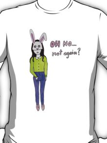 Oh no... Not again T-Shirt